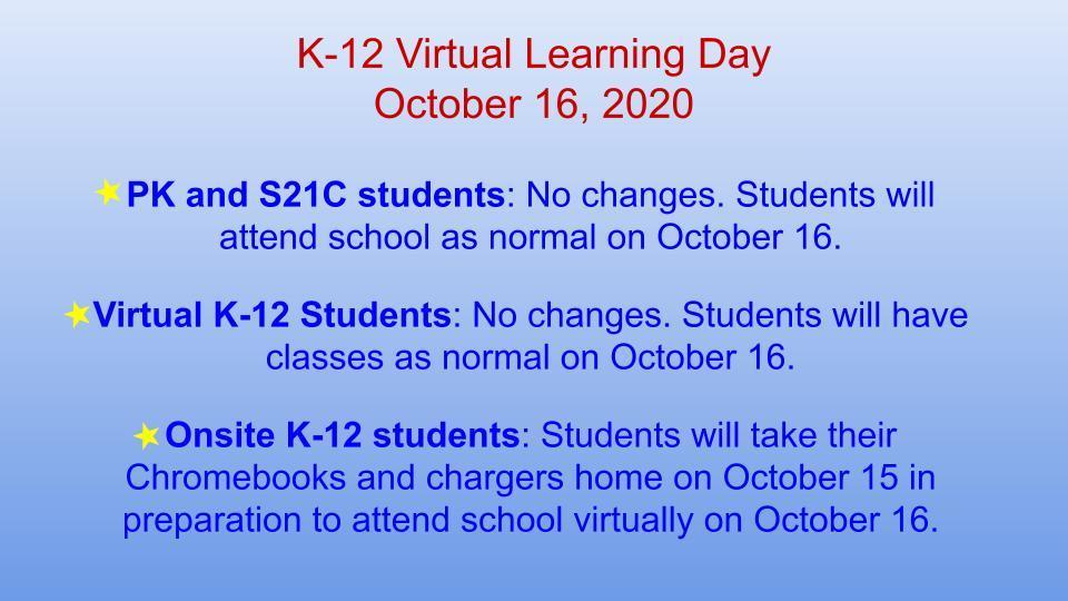 Virtual Day October 16: no K-12 students on site; virtual, pre-K and S21C as normal